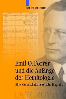 Emil O. Forrer Und Die Anfange Der Hethitologie - Eine Wissenschaftshistorische Biografie (English, German, Book): Robert...
