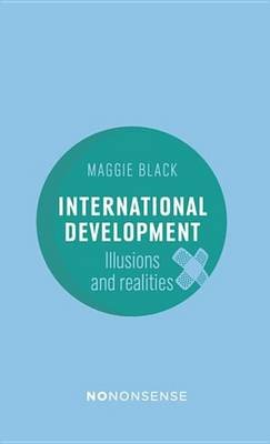 Nononsense International Development - Illusions and Realities (Electronic book text): Maggie Black