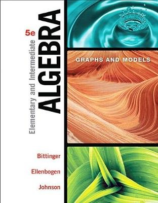 Elementary and Intermediate Algebra - Graphs and Models (Hardcover, 5th edition): Marvin L Bittinger, David J. Ellenbogen,...
