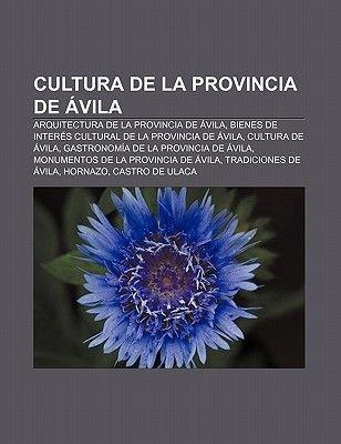 Cultura de La Provincia de Avila - Arquitectura de La Provincia de Avila, Bienes de Interes Cultural de La Provincia de Avila,...