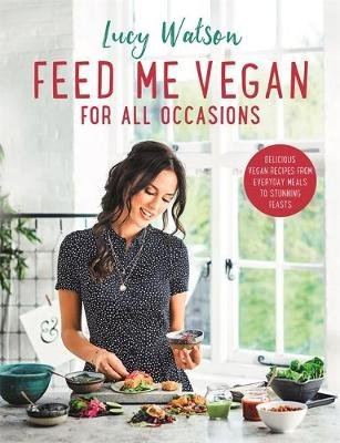 Feed Me Vegan: For All Occasions - From quick and easy meals to stunning feasts, the new cookbook from bestselling vegan author...