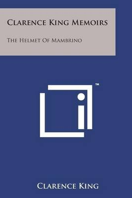 Clarence King Memoirs - The Helmet of Mambrino (Paperback): Clarence King