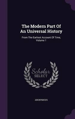 The Modern Part of an Universal History - From the Earliest Account of Time, Volume 1 (Hardcover): Anonymous