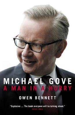 Michael Gove - A Man in a Hurry (Hardcover): Owen Bennett