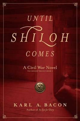 Until Shiloh Comes - A Civil War Novel (Paperback): Karl A Bacon