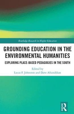 Grounding Education in Environmental Humanities - Exploring Place-Based Pedagogies in the South (Hardcover): Lucas Johnston,...