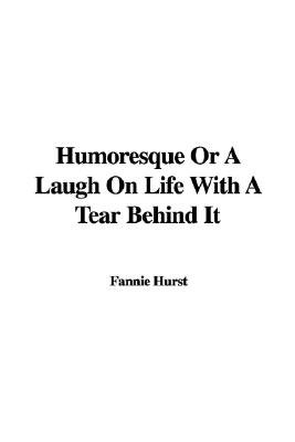 Humoresque or a Laugh on Life with a Tear Behind It (Paperback): Fannie Hurst