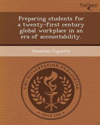 Preparing Students for a Twenty-First Century Global Workplace in an Era of Accountability (Paperback): Sebastian Cognetta
