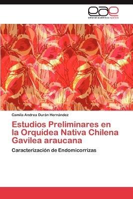 Estudios Preliminares En La Orquidea Nativa Chilena Gavilea Araucana (Spanish, Paperback): Camila Andrea Dur N. Hern Ndez,...