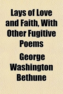 Lays of Love and Faith, with Other Fugitive Poems (Paperback): George Washington Bethune