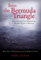 Into the Bermuda Triangle - Pursuing the Truth Behind the World's Greatest Mystery (Hardcover): Gian J. Quasar