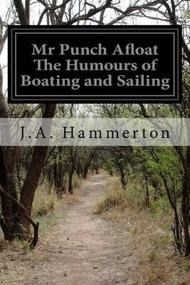 MR Punch Afloat the Humours of Boating and Sailing (Paperback): J.A. Hammerton