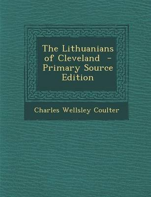 The Lithuanians of Cleveland (Paperback): Charles Wellsley Coulter
