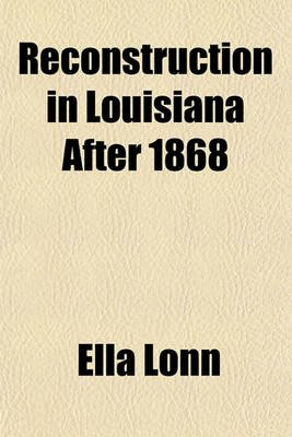 Reconstruction in Louisiana After 1868 (Paperback): Ella Lonn