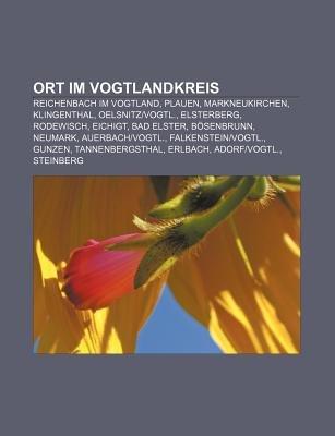 Ort Im Vogtlandkreis - Reichenbach Im Vogtland, Plauen, Markneukirchen, Klingenthal, Oelsnitzvogtl., Elsterberg, Rodewisch,...