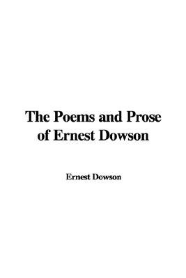 The Poems and Prose of Ernest Dowson (Paperback): Ernest Dowson