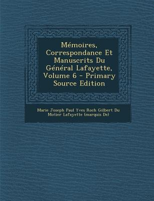 Memoires, Correspondance Et Manuscrits Du General Lafayette, Volume 6 (French, Paperback, Primary Source): Marie Joseph Paul...