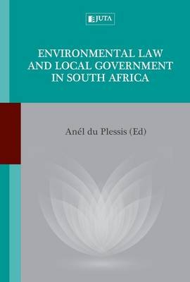 Environmental law and local government in South Africa (Paperback): A. du Plessis