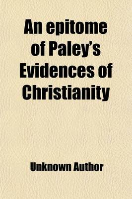 An Epitome of Paley's Evidences of Christianity; By a Member of the University of Cambridge (Paperback): unknownauthor,...