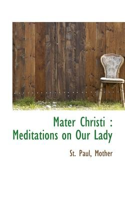 Mater Christi - Meditations on Our Lady (Paperback): St. Paul Mother