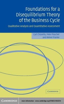Foundations for a Disequilibrium Theory of the Business Cycle - Qualitative Analysis and Quantitative Assessment (Electronic...