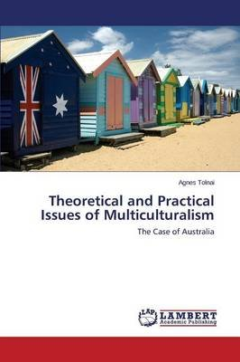 Theoretical and Practical Issues of Multiculturalism (Paperback): Tolnai Agnes