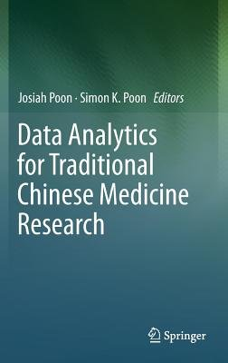 Data Analytics for Traditional Chinese Medicine Research (Hardcover, 2014): Josiah Poon, Simon K. Poon
