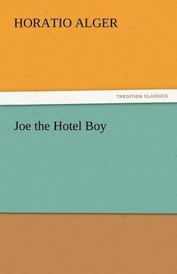 Joe the Hotel Boy (Paperback): Horatio Alger