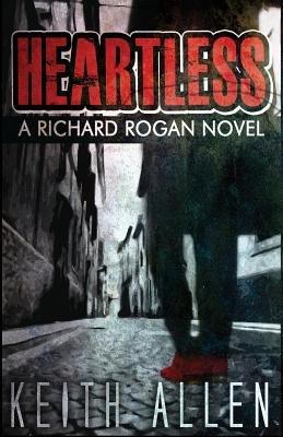 Heartless - A Richard Rogan Novel (Paperback): Keith Allen