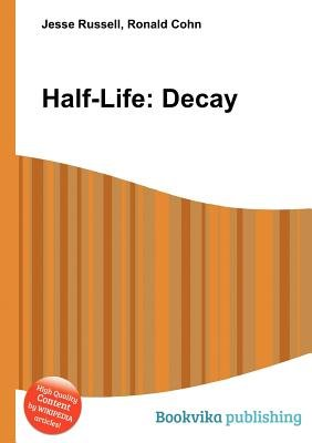 Half-Life - Decay (Paperback): Jesse Russell, Ronald Cohn