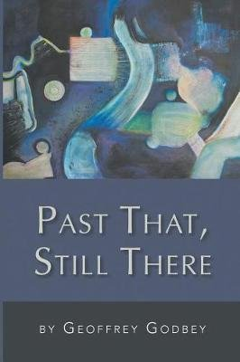Past That, Still There (Paperback): Geoffrey Godbey