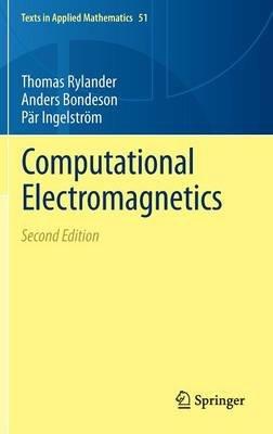 Computational Electromagnetics (Hardcover, 2nd ed. 2013): Thomas Rylander, Par Ingelstrom, Anders Bondeson