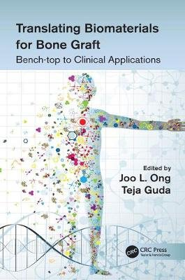 Translating Biomaterials for Bone Graft - Bench-top to Clinical Applications (Electronic book text): Joo L. Ong, Teja Guda