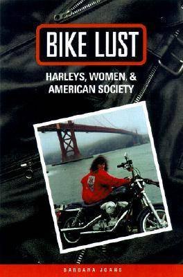 Bike Lust - Harleys, Women and American Society (Hardcover): Barbara Joans