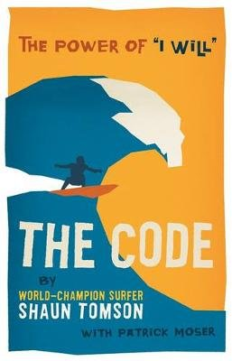 "The Code - The Power Of ""I Will"" (Paperback): Shaun Tomson, Patrick Moser"