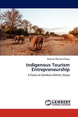 Indigenous Tourism Entrepreneurship (Paperback): Beatrice Ohutso Imbaya
