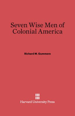 Seven Wise Men of Colonial America (Electronic book text): Richard M. Gummere