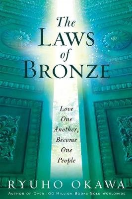 The Laws of Bronze - Love One Another, Become One People (Paperback): Ryuho Okawa