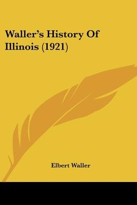 Waller's History of Illinois (1921) (Paperback): Elbert Waller