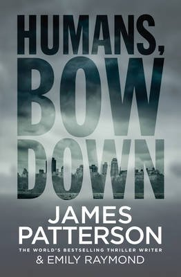 Humans, Bow Down (Paperback): James Patterson, Emily Raymond