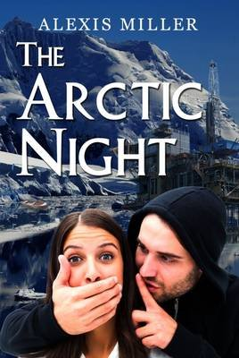 The Arctic Night (Paperback): Alexis Miller