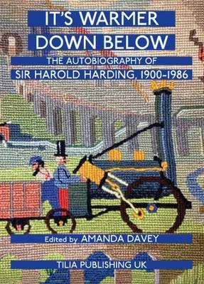 It's Warmer Down Below 2015 - The Autobiography of Sir Harold Harding, 1900-1986 (Paperback): Harold Harding