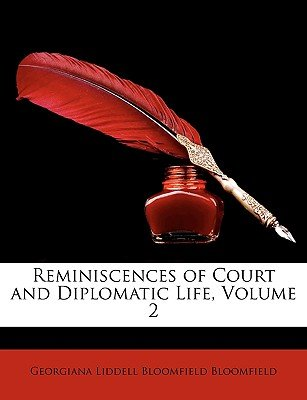 Reminiscences of Court and Diplomatic Life, Volume 2 (Paperback): Georgiana Liddell Bloomfield Bloomfield