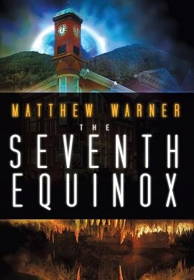The Seventh Equinox (Hardcover, New): Matthew Warner