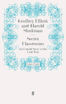 Secret Classrooms - An Untold Story of The Cold War (Electronic book text): Geoffrey Elliott, Harold Shukman