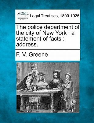 The Police Department of the City of New York - A Statement of Facts: Address. (Paperback): F V Greene