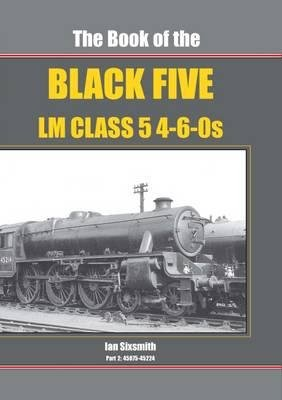 The Book of the Black Fives - LM Class 4-6-OS, Part 2 - 45075 - 45224 (Hardcover): Ian Sixsmith