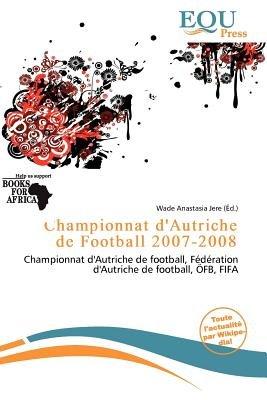 Championnat D'Autriche de Football 2007-2008 (French, Paperback): Wade Anastasia Jere