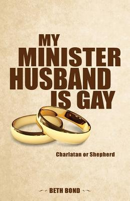 My Minister Husband Is Gay - Charlatan or Shepherd (Paperback): Beth Bond