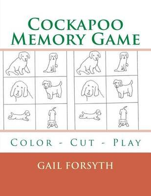 Cockapoo Memory Game - Color - Cut - Play (Paperback): Gail Forsyth